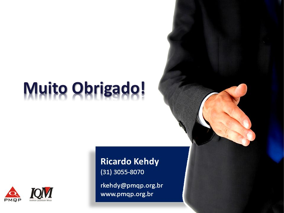 Muito Obrigado! Ricardo Kehdy (31) 3055-8070 rkehdy@pmqp.org.br