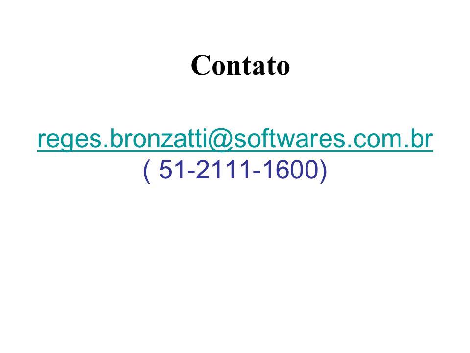 Contato reges.bronzatti@softwares.com.br ( 51-2111-1600)