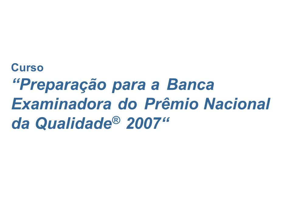 Curso Preparação para a Banca Examinadora do Prêmio Nacional da Qualidade® 2007