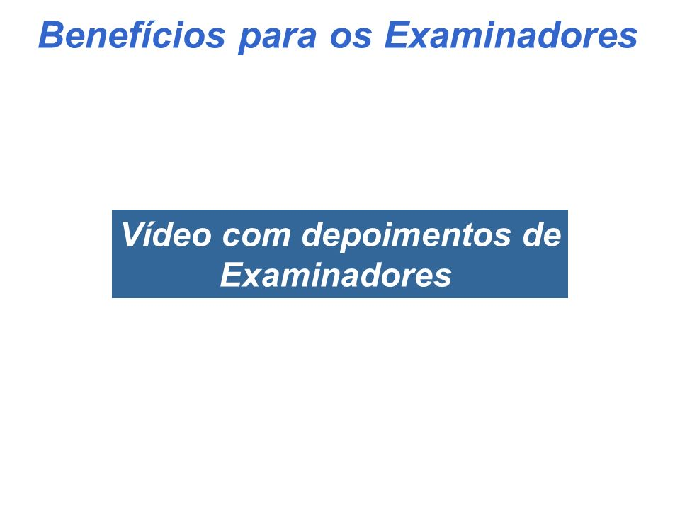 Benefícios para os Examinadores Vídeo com depoimentos de
