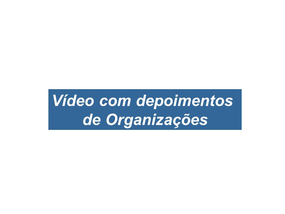 Vídeo com depoimentos de Organizações