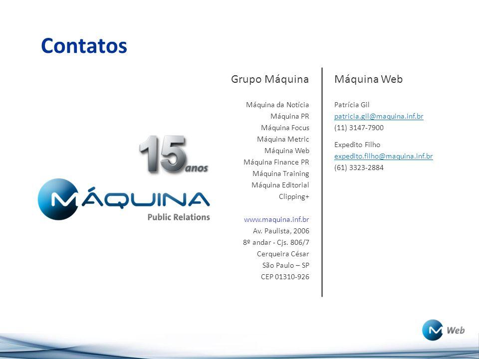 Contatos Máquina Web Patrícia Gil patricia.gil@maquina.inf.br (11) 3147-7900. Expedito Filho expedito.filho@maquina.inf.br (61) 3323-2884.