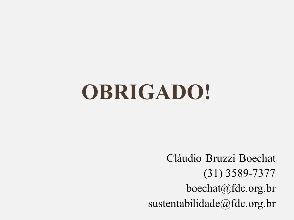 OBRIGADO! Cláudio Bruzzi Boechat (31) 3589-7377 boechat@fdc.org.br