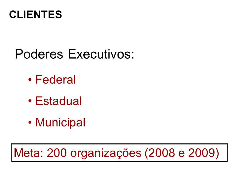 Poderes Executivos: Federal Estadual Municipal