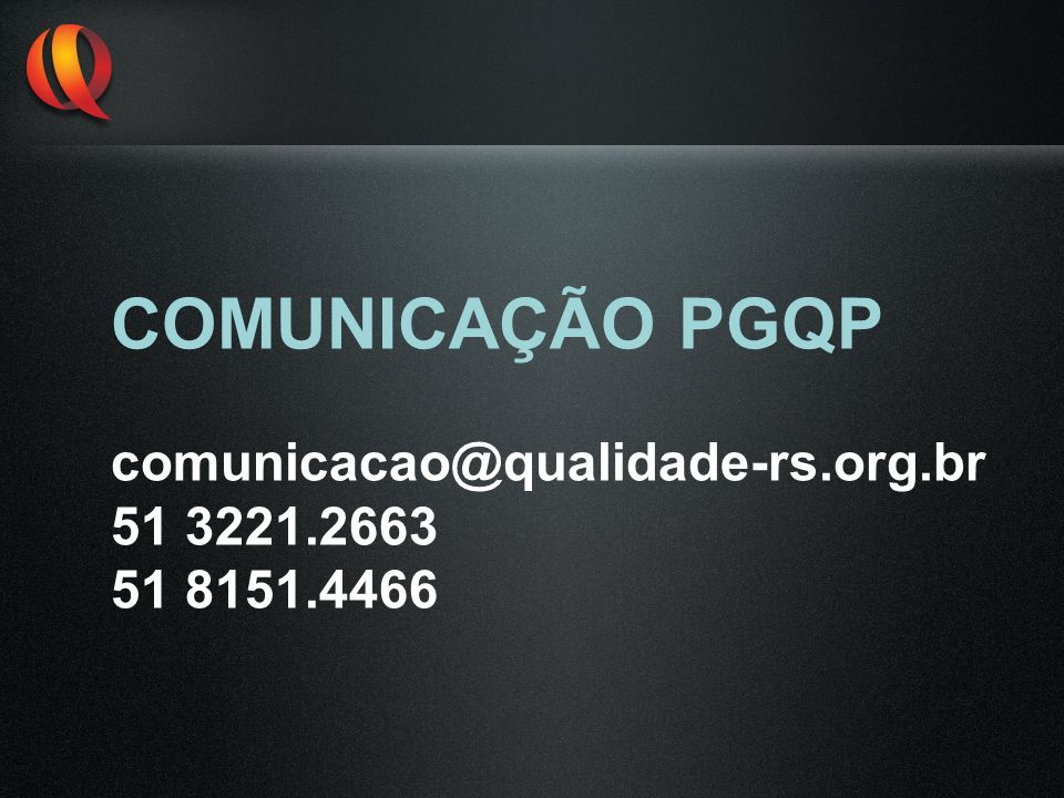 COMUNICAÇÃO PGQP comunicacao@qualidade-rs.org.br 51 3221.2663