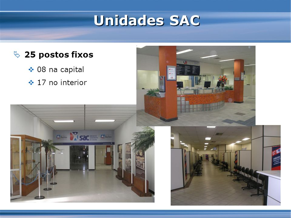 Unidades SAC 25 postos fixos 08 na capital 17 no interior