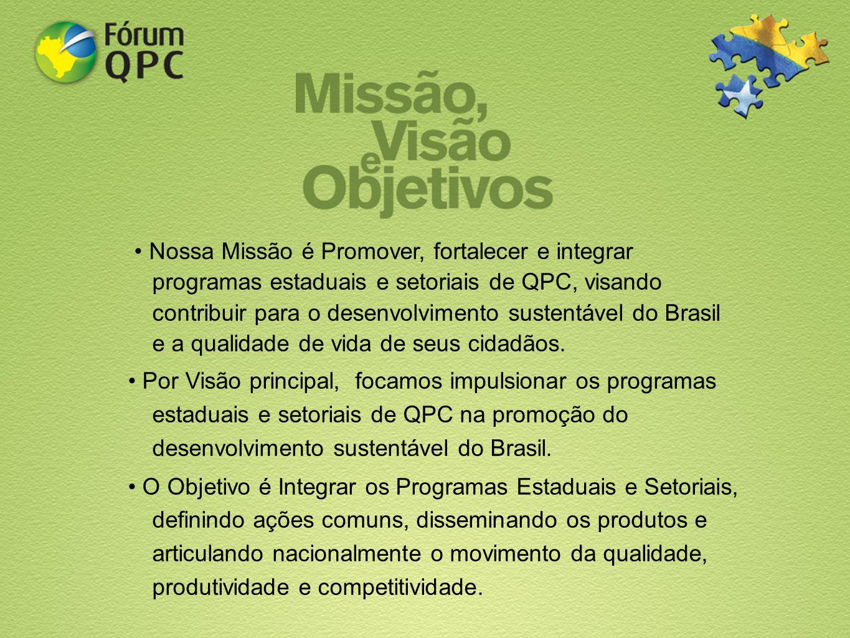 • Nossa Missão é Promover, fortalecer e integrar programas estaduais e setoriais de QPC, visando contribuir para o desenvolvimento sustentável do Brasil e a qualidade de vida de seus cidadãos.