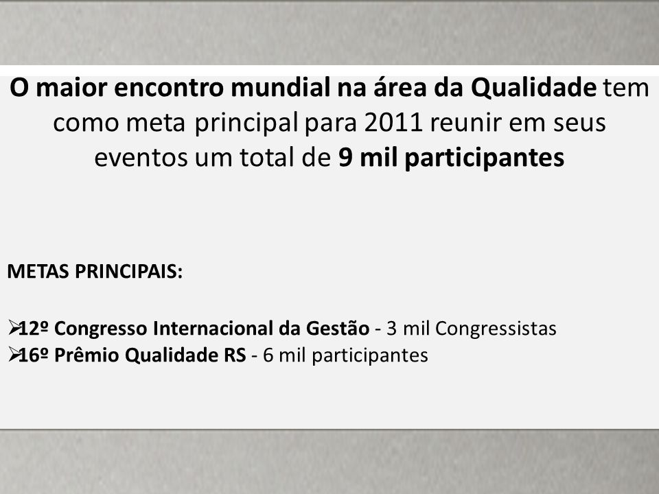 O maior encontro mundial na área da Qualidade tem como meta principal para 2011 reunir em seus eventos um total de 9 mil participantes