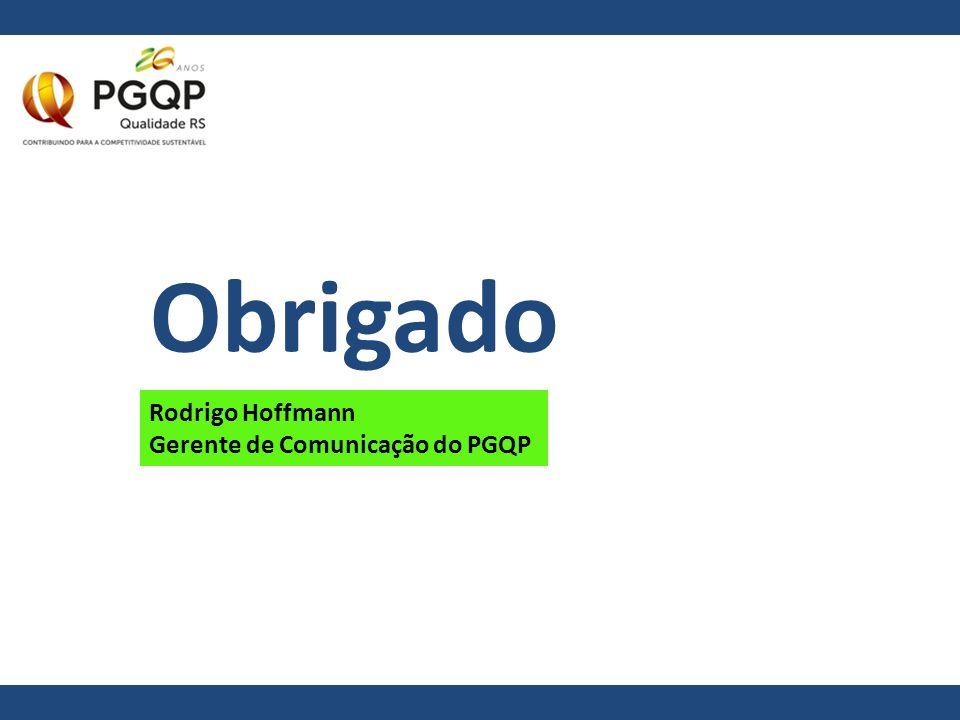 Obrigado Rodrigo Hoffmann Gerente de Comunicação do PGQP
