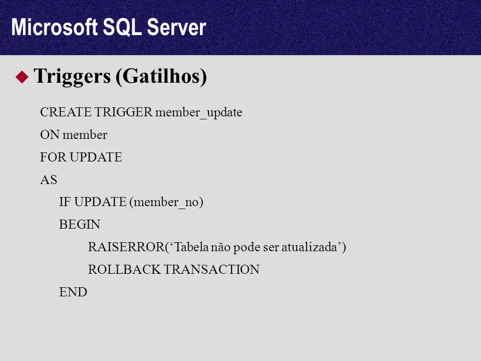 Microsoft SQL Server Triggers (Gatilhos) CREATE TRIGGER member_update