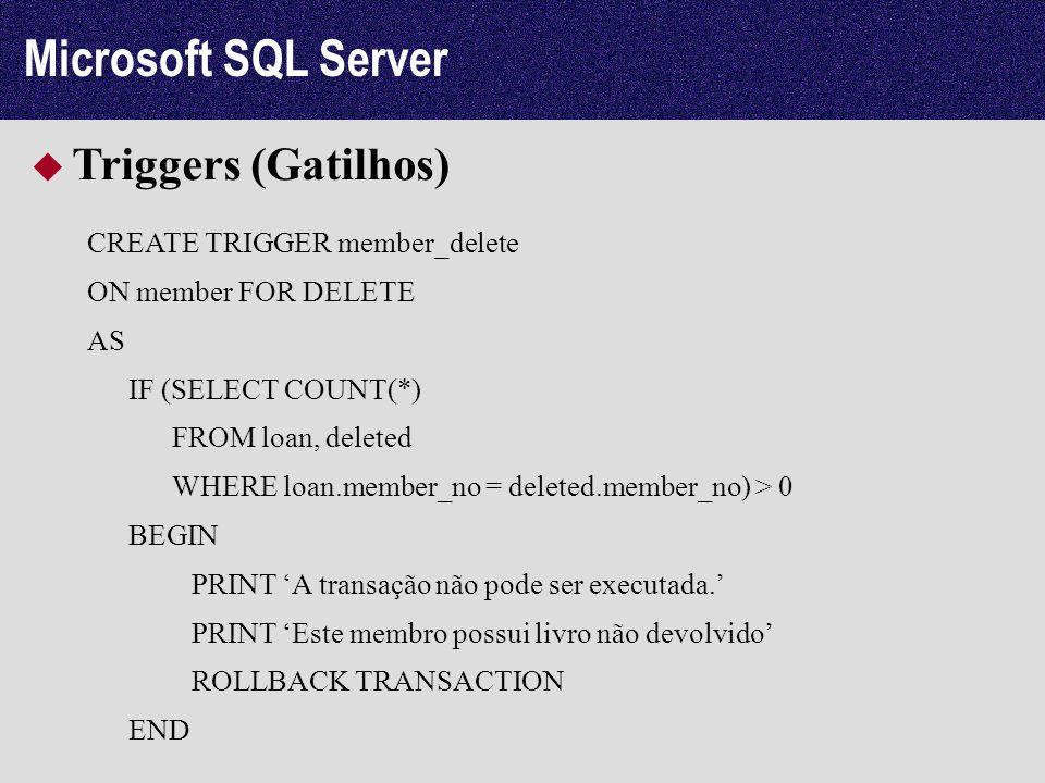 Microsoft SQL Server Triggers (Gatilhos) CREATE TRIGGER member_delete