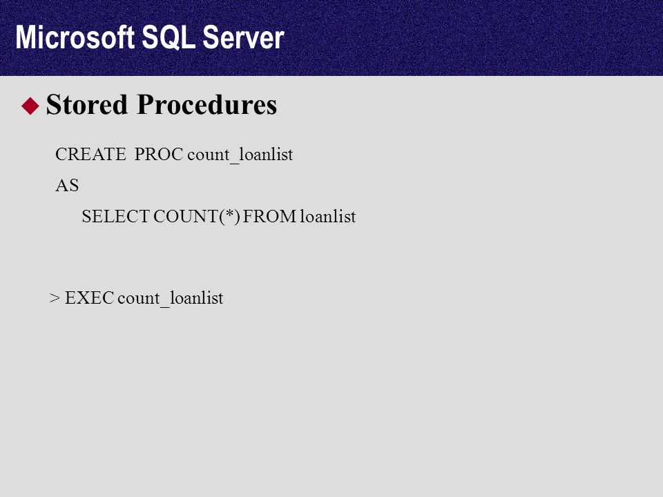 Microsoft SQL Server Stored Procedures CREATE PROC count_loanlist AS