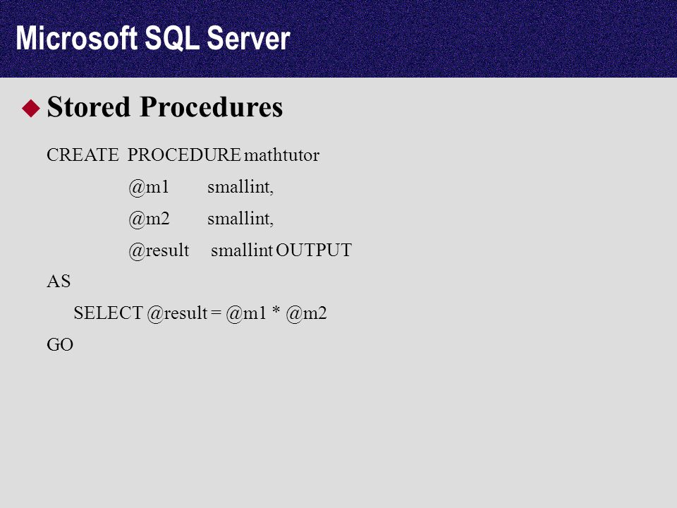 Microsoft SQL Server Stored Procedures CREATE PROCEDURE mathtutor