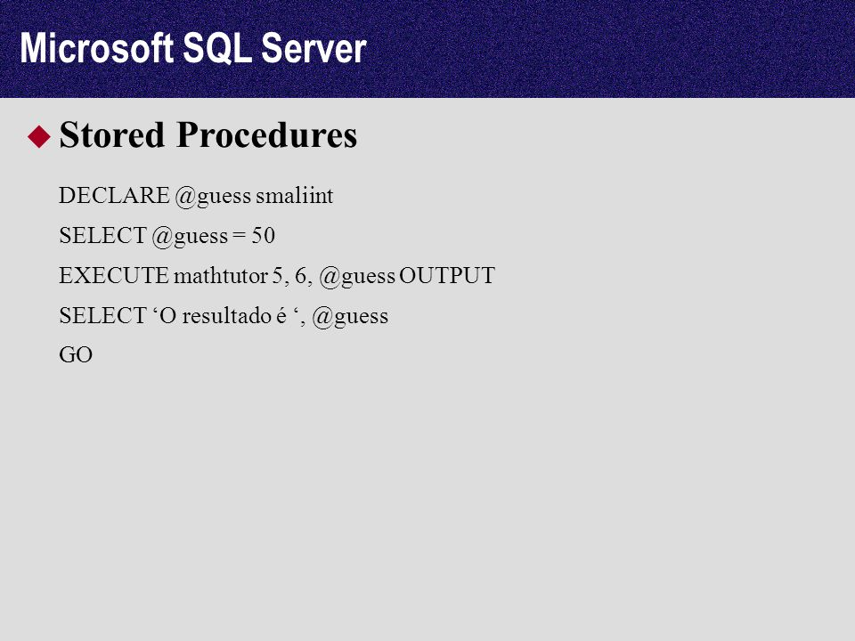 Microsoft SQL Server Stored Procedures DECLARE @guess smaliint