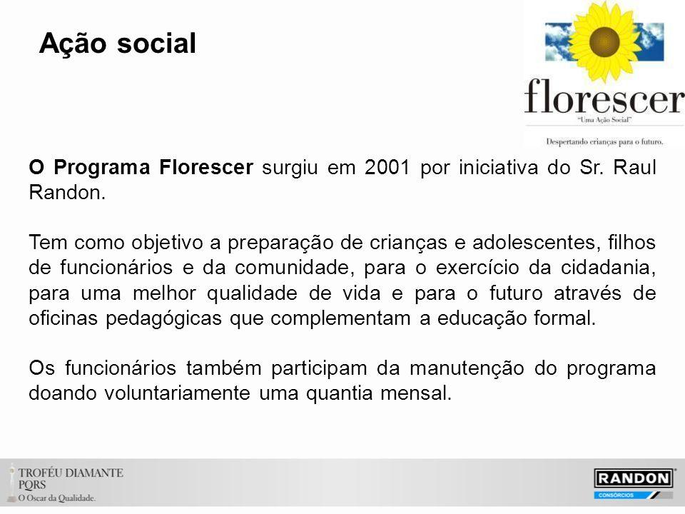 Ação social O Programa Florescer surgiu em 2001 por iniciativa do Sr. Raul Randon.