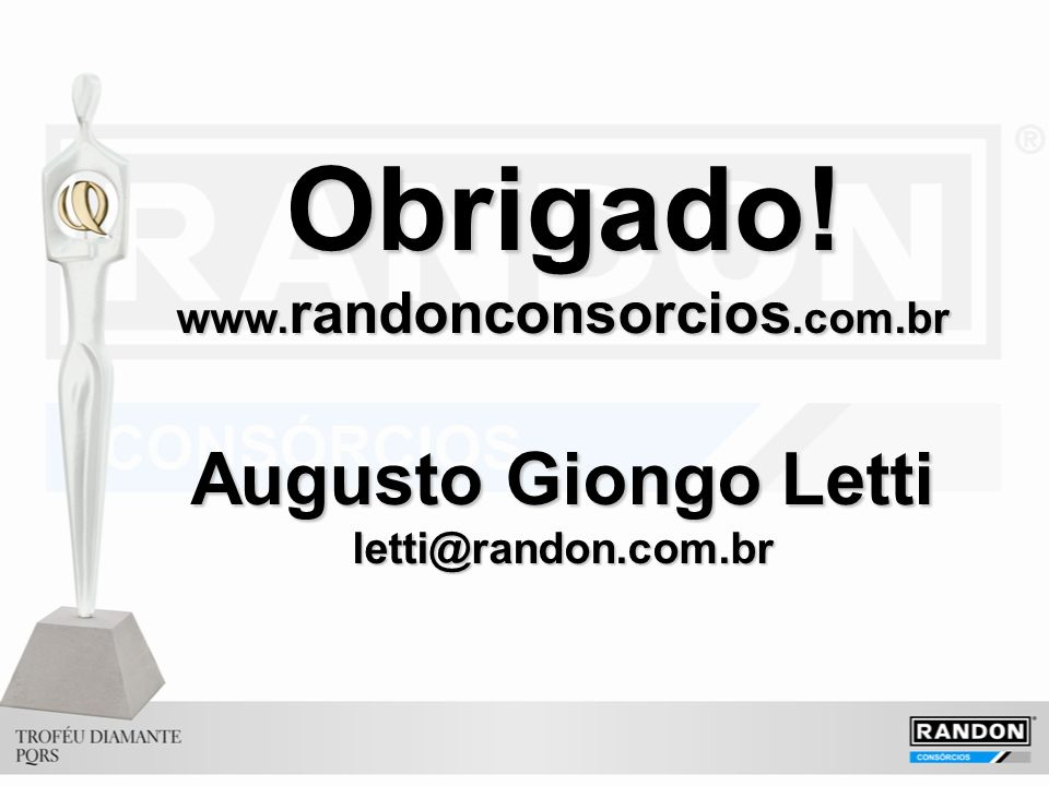 Obrigado! Augusto Giongo Letti www.randonconsorcios.com.br