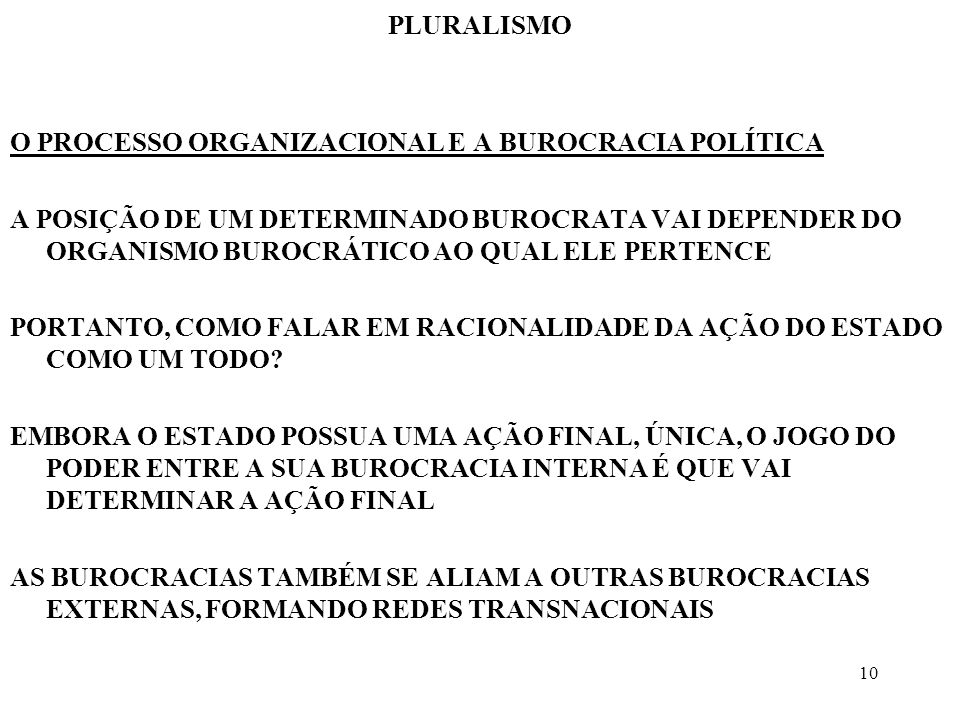 PLURALISMO O PROCESSO ORGANIZACIONAL E A BUROCRACIA POLÍTICA.