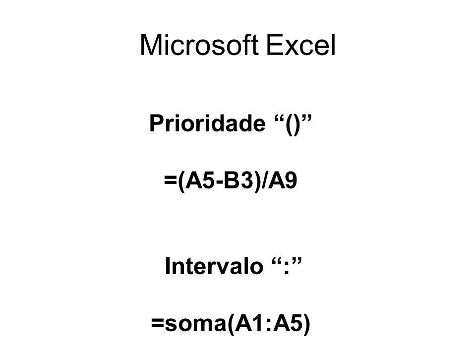 Microsoft Excel Prioridade () =(A5-B3)/A9 Intervalo : =soma(A1:A5)