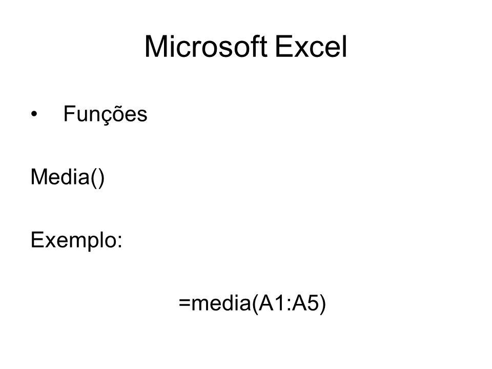 Microsoft Excel Funções Media() Exemplo: =media(A1:A5)