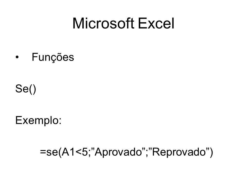 =se(A1<5; Aprovado ; Reprovado )