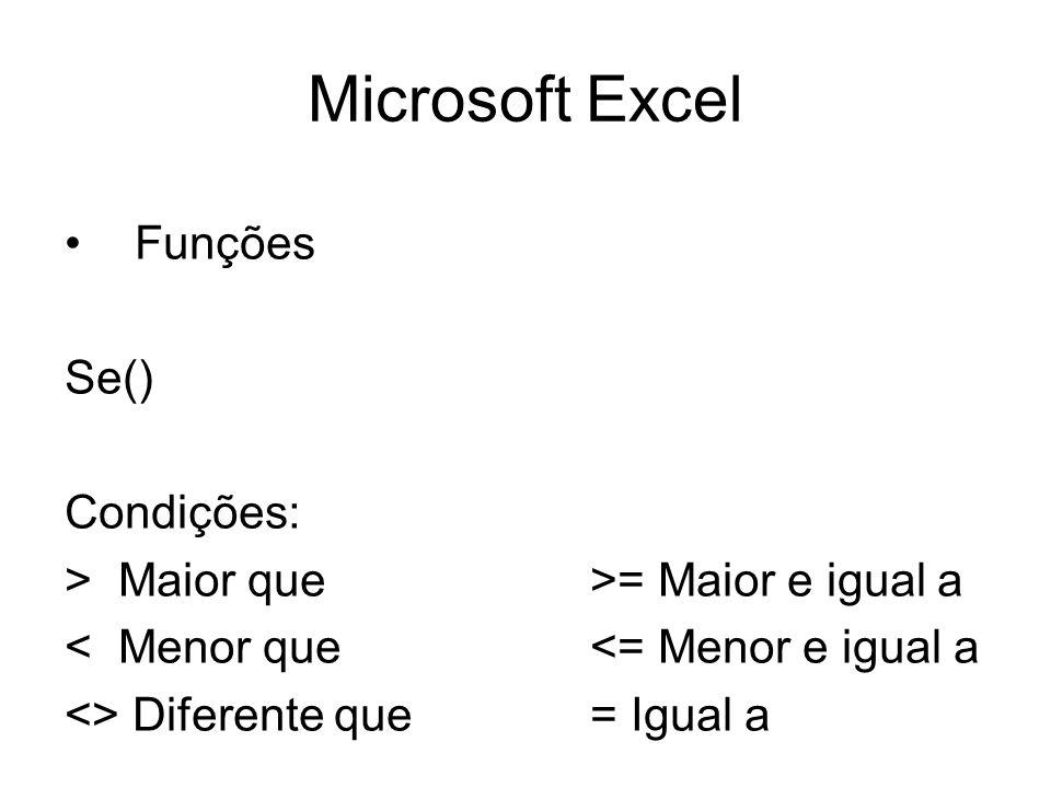Microsoft Excel Funções Se() Condições: