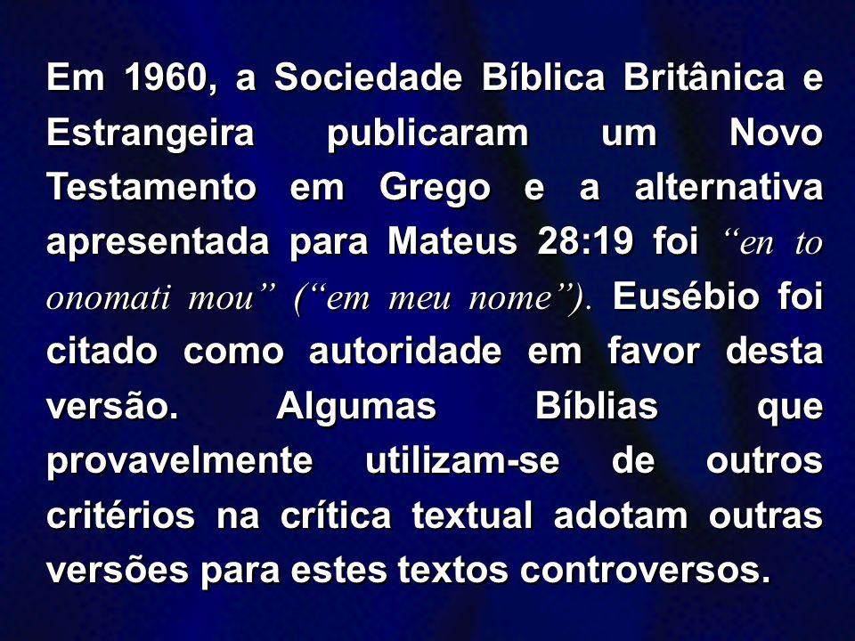 Em 1960, a Sociedade Bíblica Britânica e Estrangeira publicaram um Novo Testamento em Grego e a alternativa apresentada para Mateus 28:19 foi en to onomati mou ( em meu nome ).