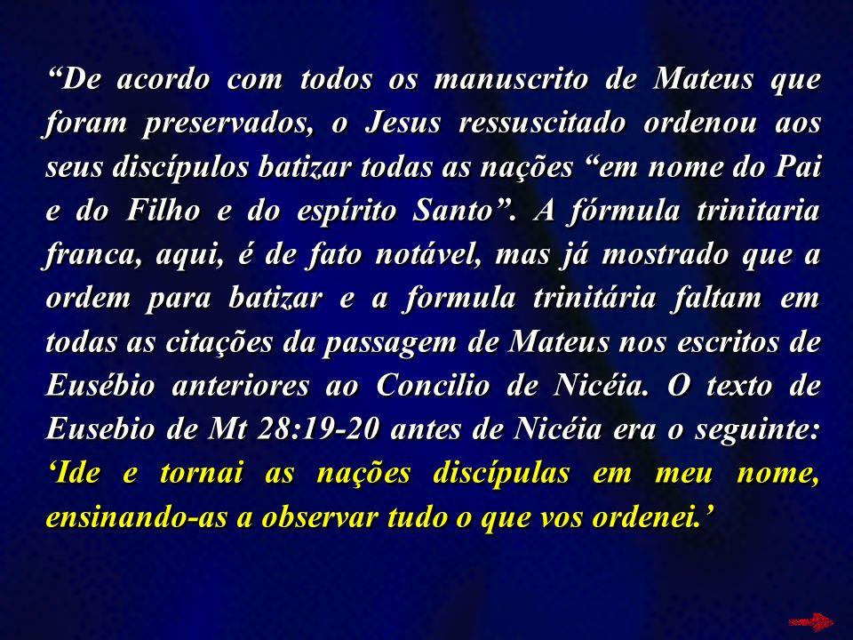 De acordo com todos os manuscrito de Mateus que foram preservados, o Jesus ressuscitado ordenou aos seus discípulos batizar todas as nações em nome do Pai e do Filho e do espírito Santo .