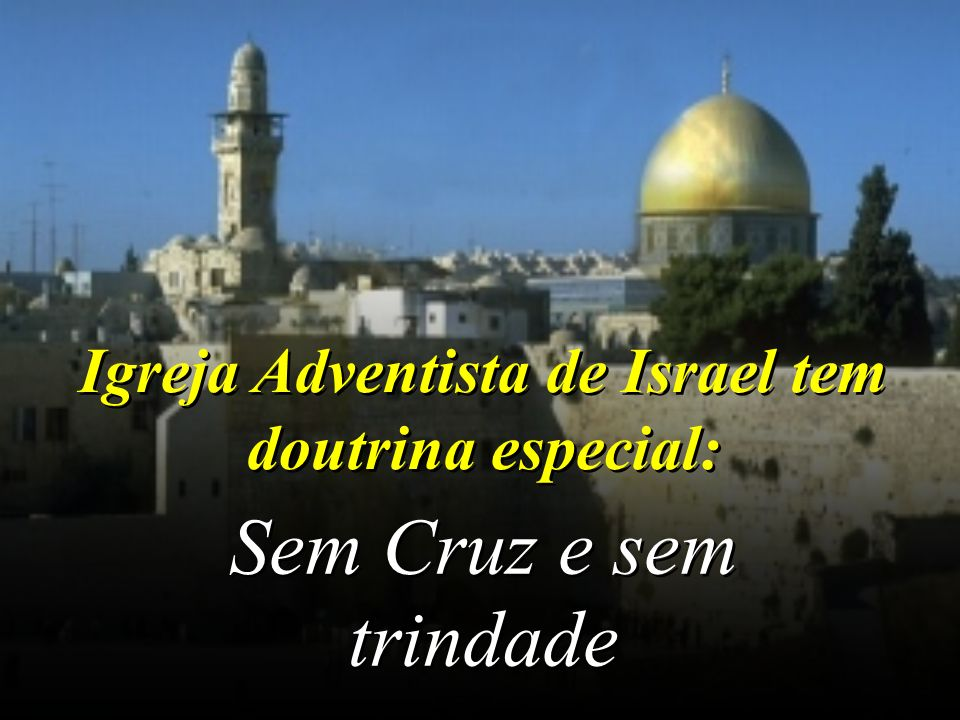 Igreja Adventista de Israel tem doutrina especial: