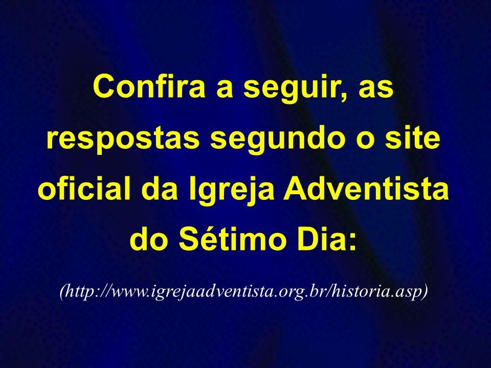 Confira a seguir, as respostas segundo o site oficial da Igreja Adventista do Sétimo Dia: