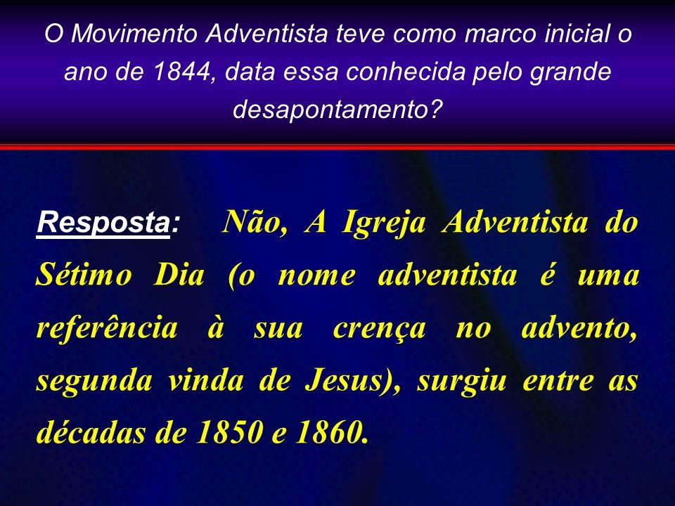 O Movimento Adventista teve como marco inicial o ano de 1844, data essa conhecida pelo grande desapontamento
