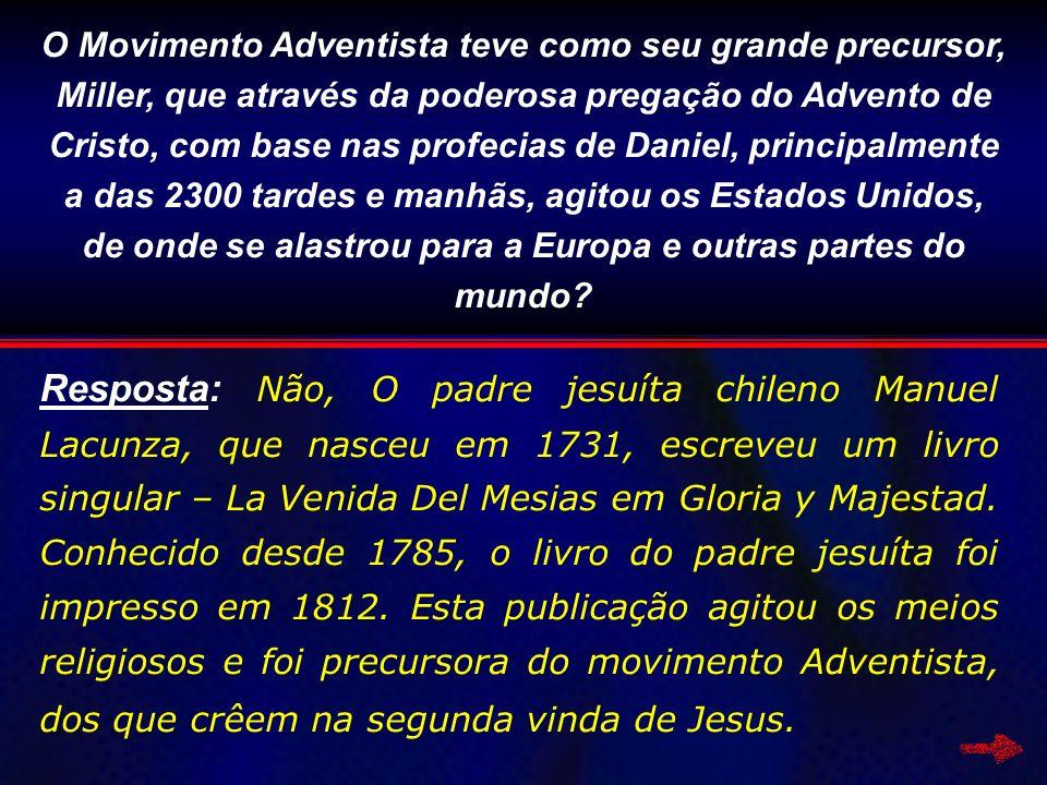 O Movimento Adventista teve como seu grande precursor, Miller, que através da poderosa pregação do Advento de Cristo, com base nas profecias de Daniel, principalmente a das 2300 tardes e manhãs, agitou os Estados Unidos, de onde se alastrou para a Europa e outras partes do mundo