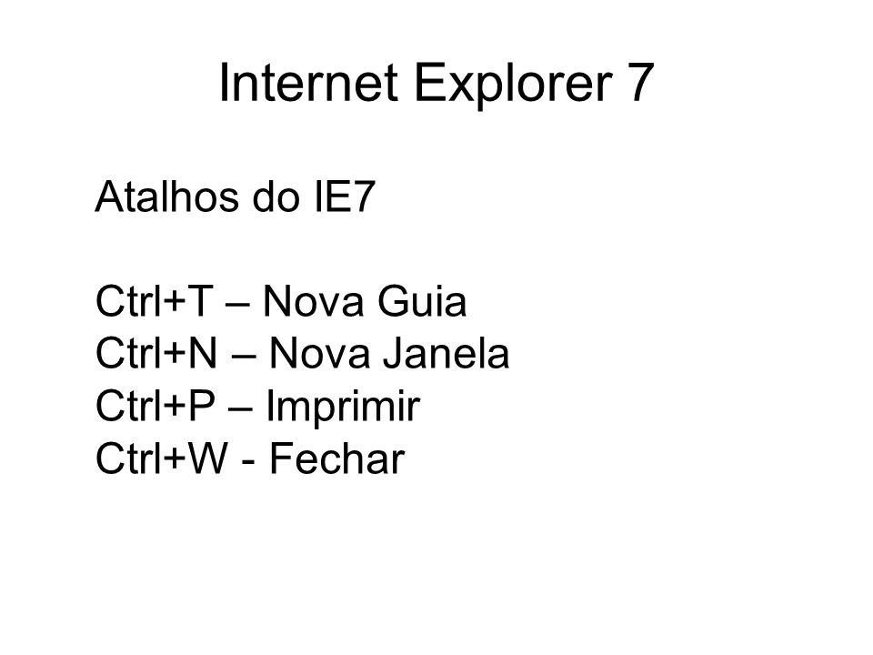 Internet Explorer 7 Atalhos do IE7 Ctrl+T – Nova Guia