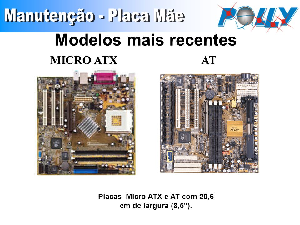 Placas Micro ATX e AT com 20,6 cm de largura (8,5 ).