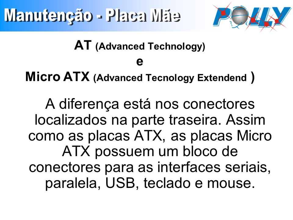 AT (Advanced Technology) e Micro ATX (Advanced Tecnology Extendend )
