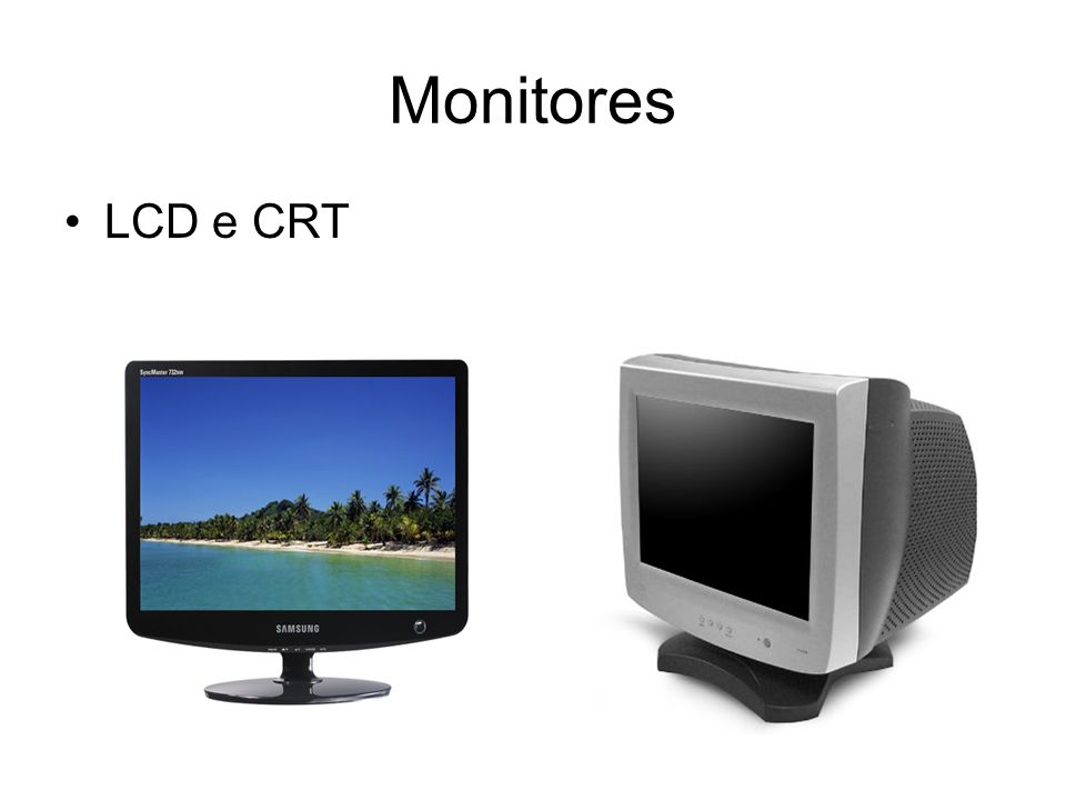 Monitores LCD e CRT