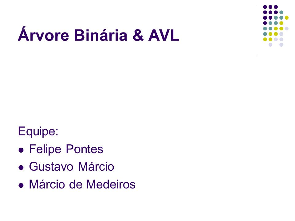 Árvore Binária & AVL Equipe: Felipe Pontes Gustavo Márcio