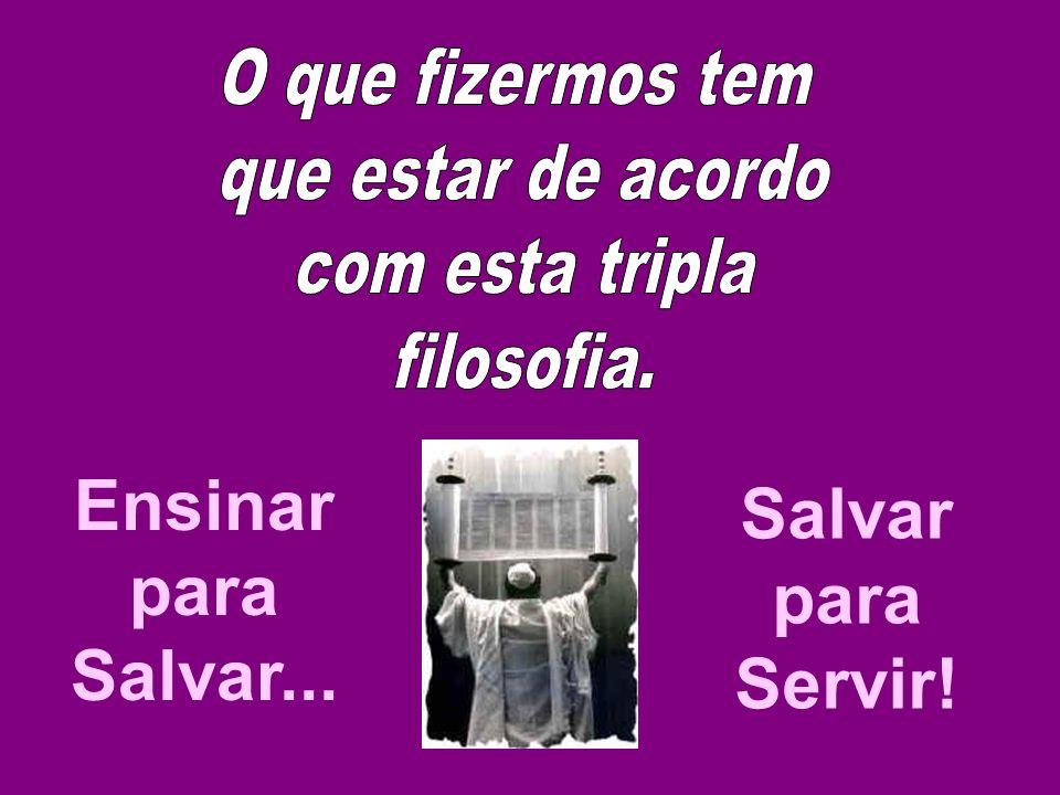 Ensinar para Salvar... Salvar para Servir!
