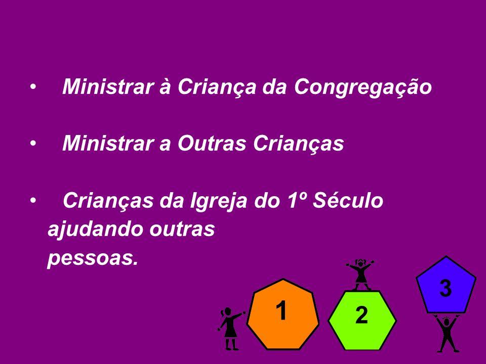 1 3 2 Ministrar à Criança da Congregação Ministrar a Outras Crianças