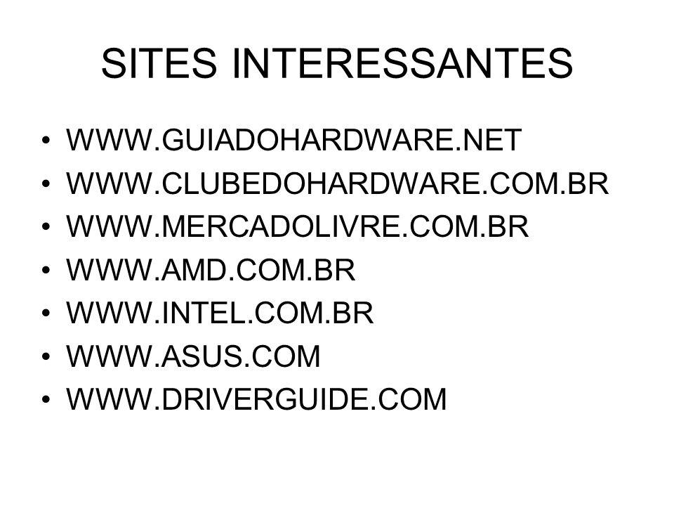 SITES INTERESSANTES WWW.GUIADOHARDWARE.NET WWW.CLUBEDOHARDWARE.COM.BR