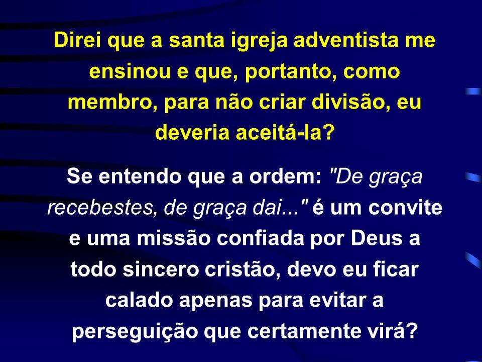 Direi que a santa igreja adventista me ensinou e que, portanto, como membro, para não criar divisão, eu deveria aceitá-la