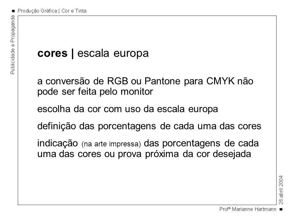 cores | escala europaa conversão de RGB ou Pantone para CMYK não pode ser feita pelo monitor. escolha da cor com uso da escala europa.