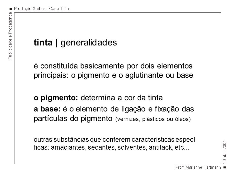 tinta | generalidadesé constituída basicamente por dois elementos principais: o pigmento e o aglutinante ou base.