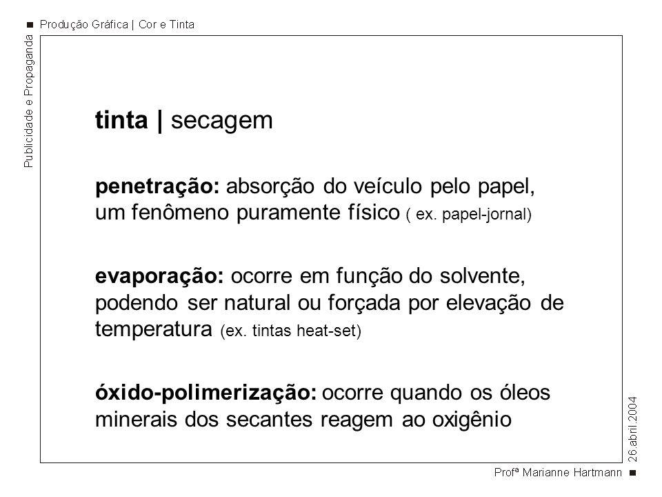 tinta | secagem penetração: absorção do veículo pelo papel, um fenômeno puramente físico ( ex. papel-jornal)