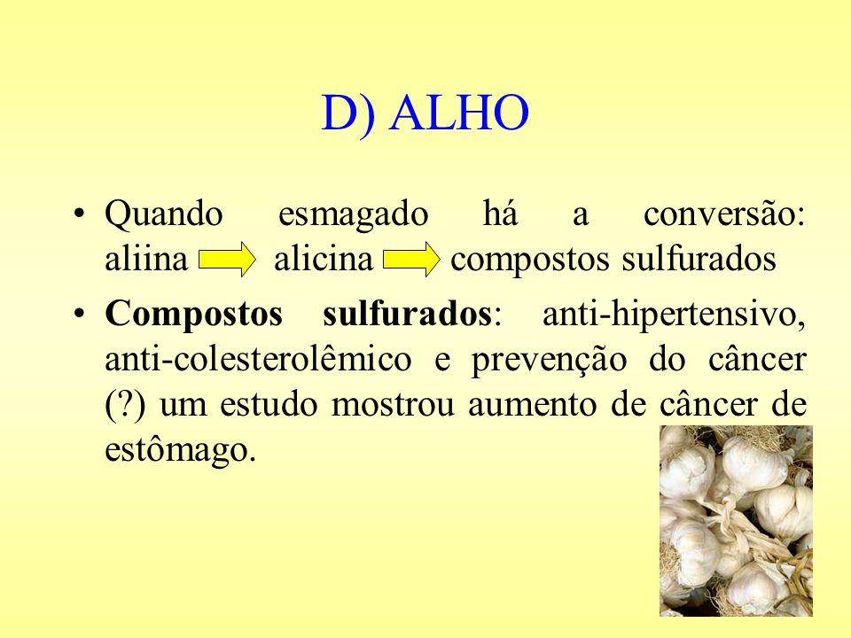 D) ALHO Quando esmagado há a conversão: aliina alicina compostos sulfurados.