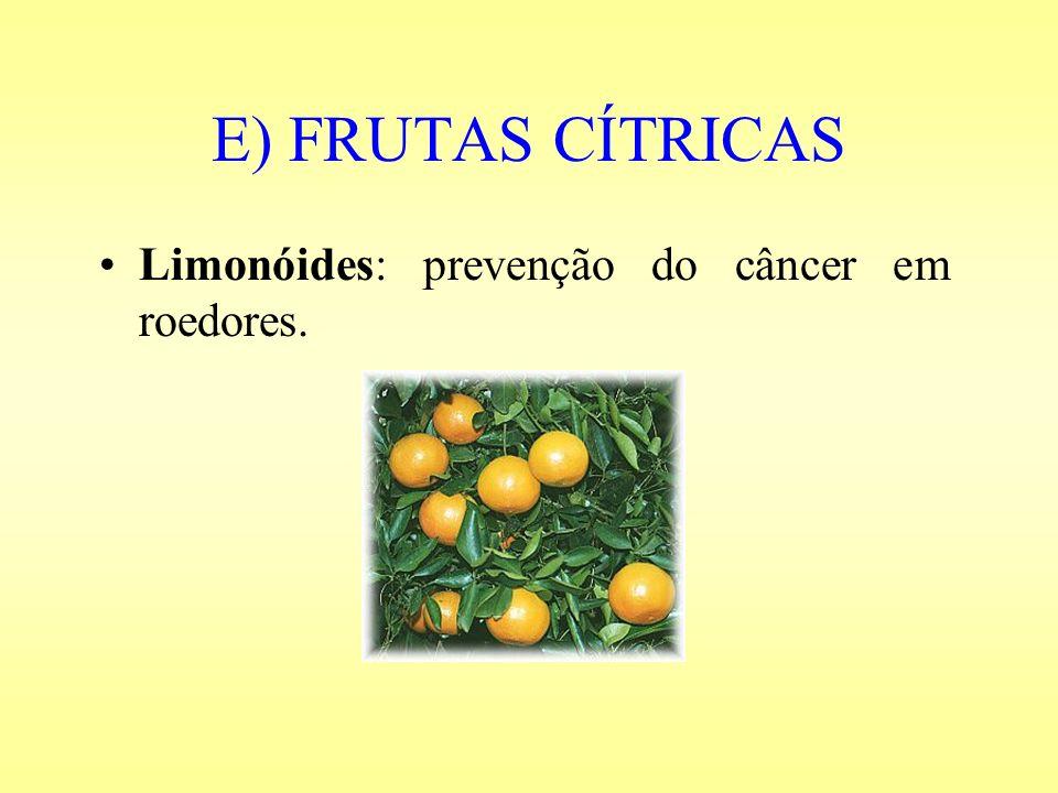 E) FRUTAS CÍTRICAS Limonóides: prevenção do câncer em roedores.