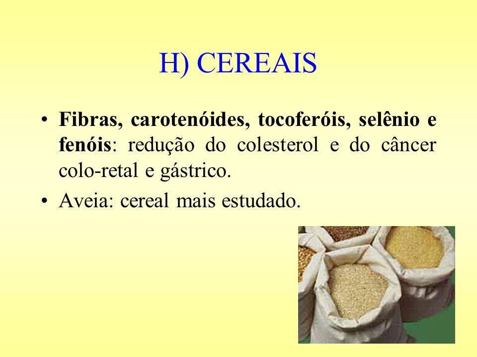 H) CEREAIS Fibras, carotenóides, tocoferóis, selênio e fenóis: redução do colesterol e do câncer colo-retal e gástrico.