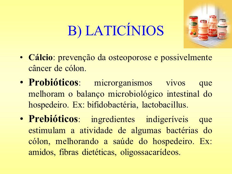 B) LATICÍNIOS Cálcio: prevenção da osteoporose e possivelmente câncer de cólon.
