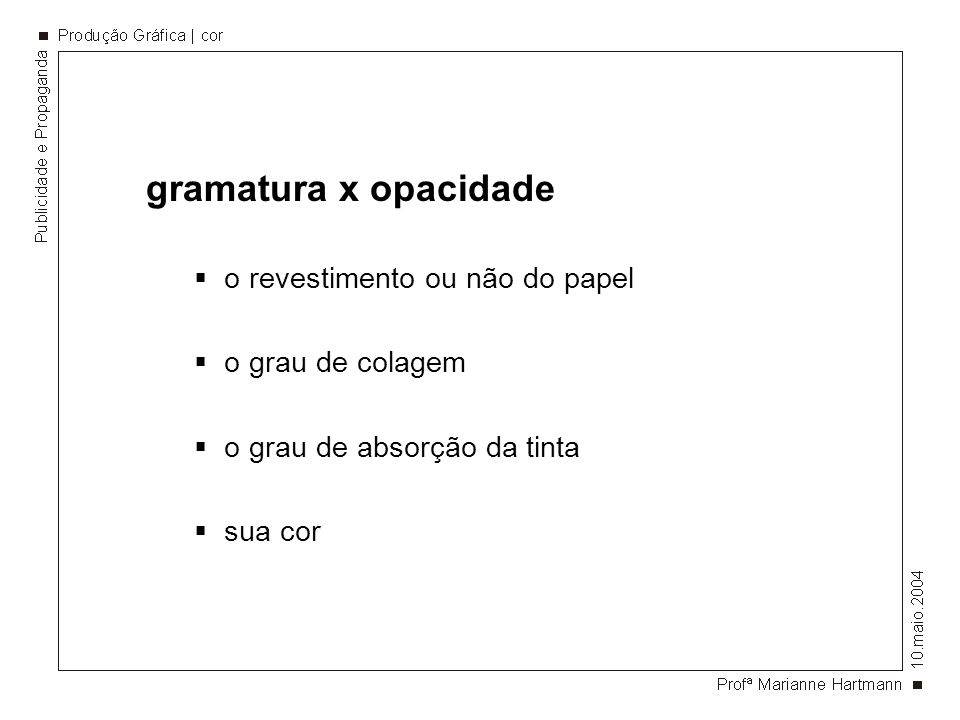 gramatura x opacidade o revestimento ou não do papel o grau de colagem