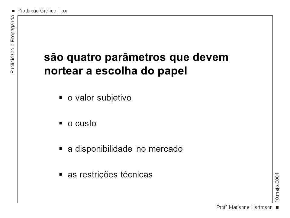 são quatro parâmetros que devem nortear a escolha do papel
