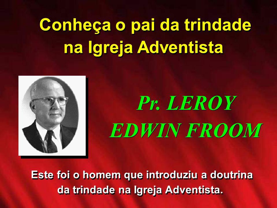 Conheça o pai da trindade na Igreja Adventista